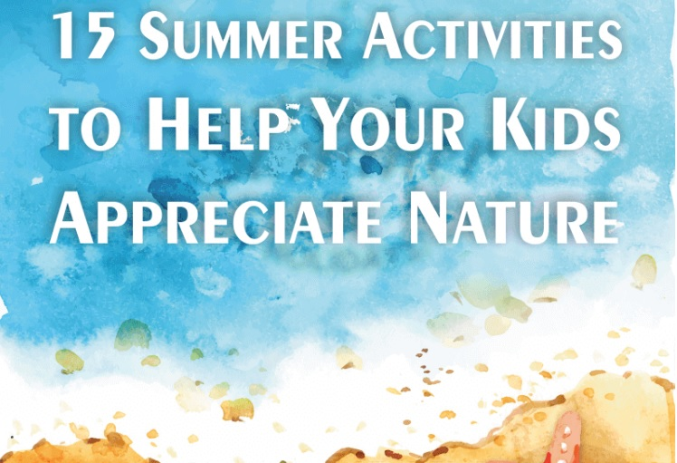 15 Summer Activities for Kids to Enjoy Nature