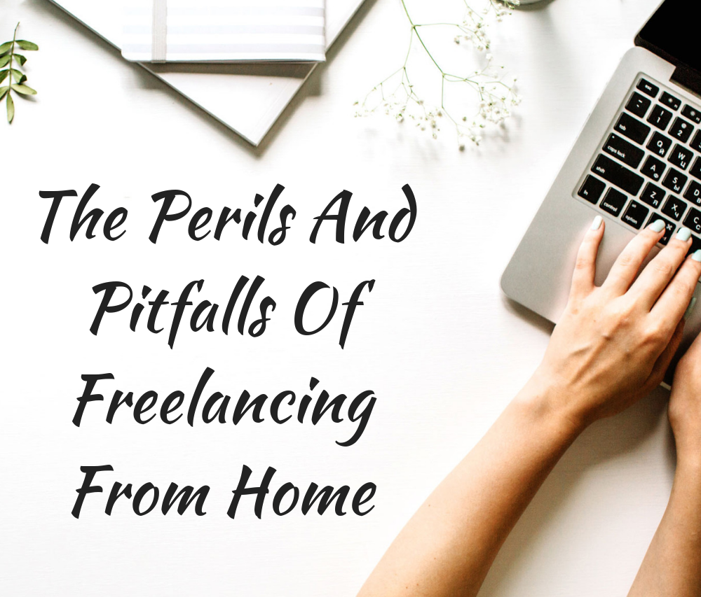 The Perils And Pitfalls Of Freelancing From Home