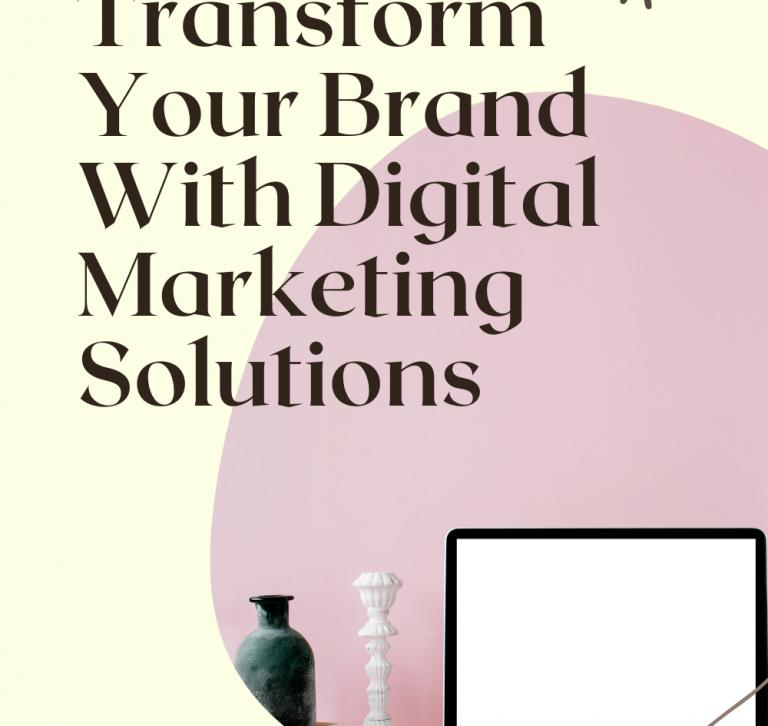 Transform your Brand with Digital Marketing